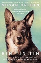 Rin Tin Tin: The Life and Legend of the World's Most Famous Dog by Susan Orlean (2013-05-01)