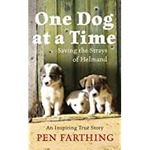 By Pen Farthing One Dog at a Time: Saving the Strays of Helmand - An Inspiring True Story (3rd Impression) [Hardcover]