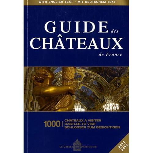 Guide des châteaux de France : 1000 châteaux à visiter, Edition trilingue Français-Anglais-Allemand
