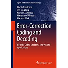 Error-Correction Coding and Decoding: Bounds, Codes, Decoders, Analysis and Applications (Signals and Communication Technology)