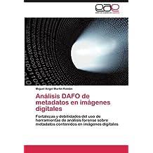 Análisis DAFO de metadatos en imágenes digitales: Fortalezas y debilidades del uso de herramientas de análisis forense sobre metadatos contenidos en imágenes digitales