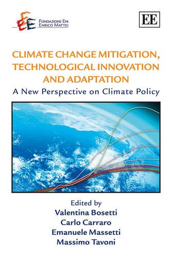 Climate Change Mitigation, Technological Innovation and Adaptation: A New Perspective on Climate Policy (The Fondazione Eni Enrico Mattei Series on ... the Environment and Sustainable Development)