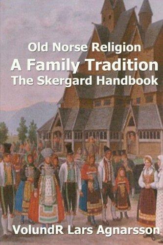 Old Norse Religion, A Family Tradition: The Skergard Handbook por VolundR Lars Agnarsson