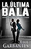 La Última Bala: Una novela negra de acción, misterio y suspense