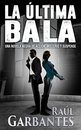 La Última Bala: Una novela negra de acción, misterio y suspense par Raúl Garbantes