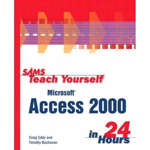 Sams Teach Yourself Microsoft Access 2000 in 24 Hours by Buchanan, Timm, Eddy, Craig (1999) Paperback