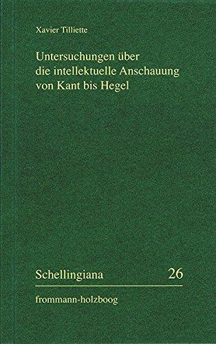 Untersuchungen über die intellektuelle Anschauung von Kant bis Hegel (Schellingiana, Band 26)