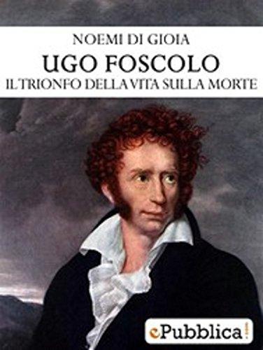 Ugo Foscolo: il trionfo della vita sulla morte