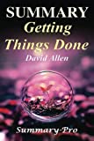 Summary - Getting Things Done:: David Allen's Book-- A Full Summary!(Version 2015) -- The Art of Stress Free Productivity! (Getting Things Done: A ... ... Book, Planner, Paperback, Audio, Summary)