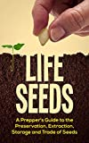 Life Seeds: A Prepper's Guide to the Preservation, Extraction, Storage and Trade of Seeds (Survival Series Book 1)