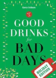 Good Drinks for Bad Days: Holiday Edition by Kerry Colburn (2009-09-22)