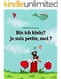 Bin ich klein? Je suis petite, moi ?: Kinderbuch Deutsch-Französisch (zweisprachig/bilingual) (Weltkinderbuch 1)