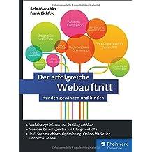 Der erfolgreiche Webauftritt: Kunden gewinnen und binden. Inkl. Einführung in Suchmaschinen-Optimierung, Social Media, E-Mail-Marketing, AdWords, Analytics, Conversion-Optimierung