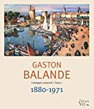 Gaston Balande. Catalogue raisonné/Tome1 1880-1971