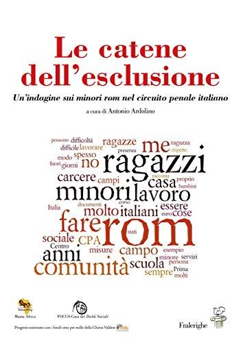 Le catene  dell'esclusione: Un'indagine sui minori rom nel circuito penale italiano (LabCult)