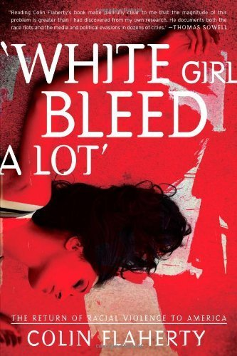 Descargar Libro 'White Girl Bleed A Lot': The Return of Racial Violence to America and How the Media Ignore It by Flaherty, Colin (2013) Paperback de Unknown
