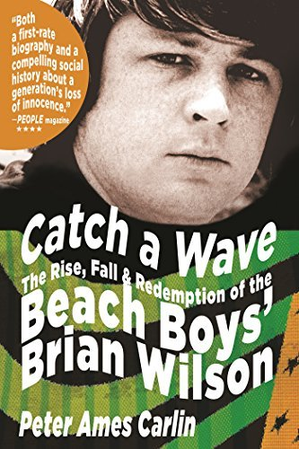 Catch a Wave: The Rise, Fall, and Redemption of the Beach Boys' Brian Wilson by Peter Ames Carlin (2007-06-26)