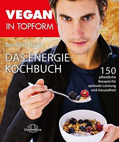 S/s Brazier (Vegan in Topform - Das Energie-Kochbuch: 150 pflanzliche Rezepte für optimale Leistung und Gesundheit)