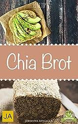 Chia Brot - 30 leckere Ideen zum Nachbacken. Schluss mit ungesundem Weißbrot! Backen Sie jetzt Ihre eigenes gesundes Chiabrot! (German Edition)