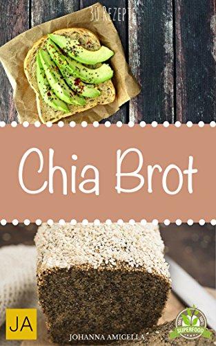 Chia Brot - 30 leckere Ideen zum Nachbacken. Schluss mit ungesundem Weißbrot! Backen Sie jetzt Ihre eigenes gesundes Chiabrot! (Ersatz-klinge Klein)