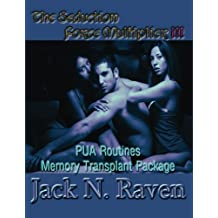 The Seduction Force Multiplier 3- PUA Routines Memory Transplant Package (Volume 3) by Jack N. Raven (2013-09-12)
