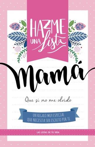 Hazme una lista mama: Las listas de tu vida por Lista y listo