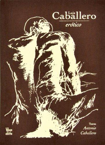 Luis Caballero: Erotico por Antonio Caballero