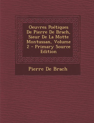 oeuvres-poetiques-de-pierre-de-brach-sieur-de-la-motte-montussan-volume-2-primary-source-edition