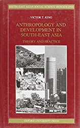 Anthropology and Development in South-East Asia: Theory and Practice (South-East Asian Social Science Monographs)