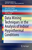 Application of Data Mining Techniques in the Analysis of Indoor Hygrothermal Conditions (SpringerBriefs in Applied Sciences and Technology)