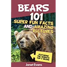 Bears : 101 Fun Facts & Amazing Pictures (Featuring The World's Top 9 Bears)