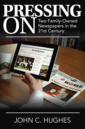 Pressing On: Two Family-Owned Newspapers in the 21st Century by John C. Hughes (2015-11-01)