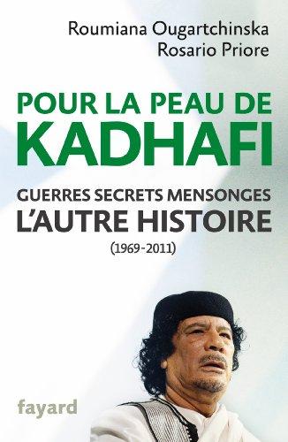 En ligne Pour la peau de Kadhafi : Guerres, secrets, mensonges : l'autre histoire (1969-2011) (Documents) epub pdf