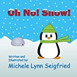 Oh No! Snow! by Michele Lynn Seigfried (2014-12-27)