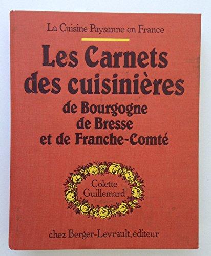 Les carnets des cuisinières de Bourgogne, de Bresse et de Franche-Comté par Colette Guillemard