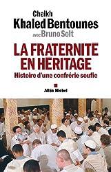 La Fraternité en héritage : Histoire d'une confrérie soufie