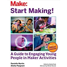 Start Making!: A Guide to Engaging Young People in Maker Activities