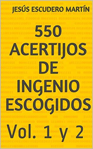 550 ACERTIJOS DE INGENIO ESCOGIDOS: Vol. 1 y 2 por Jesús Escudero Martín