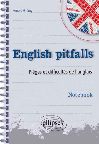 English Pitfalls Notebook Pièges & Difficultés de l'Anglais