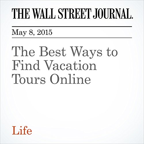 The Best Ways to Find Vacation Tours Online (Wall Street Journal Online)