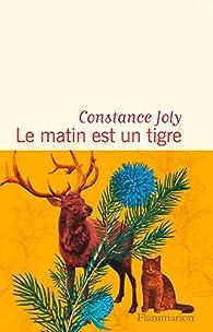 Le matin est un tigre par Constance Joly