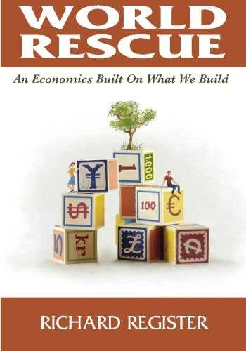 World Rescue: An Economics Built on What we Build (Full Color Version)