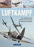 Luftkampf: Das Handbuch für Luftfahrt-Enthusiasten und Simulator-Piloten