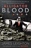 Alligator Blood: The Spectacular Rise and Fall of the High-rolling Whiz-kid who Controlled Online Poker's Billions