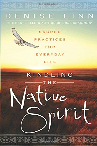 Kindling the Native Spirit: Sacred Practices for E..