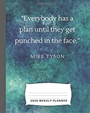 Everybody Has a Plan Until They Get Punched In the Face: 2020 Weekly Planner and Monthly Calendars with Famous Mike Tyson quo