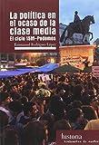 LA POLITICA EN EL OCASO DE LA CLASE MEDIA: EL CICLO 15M-PODEMOS (HISTORIA)