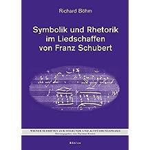 Symbolik und Rhetorik im Liedschaffen von Franz Schubert (Wiener Schriften zur Stilkunde und Aufführungspraxis)