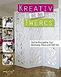 Kreativ mit den Twercs: Tolle Projekte für Wohnung, Haus und Garten