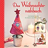 Das Weihnachtsnähbuch: Geschenke & Deko für Advent und Weihnachten